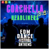 Coachella Valley Headliners: EDM Dance Festival Anthems — сборник