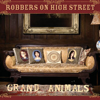 Grand Animals — Robbers on High Street