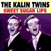 Sweet Sugar Lips — The Kalin Twins