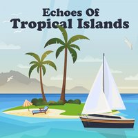 Echoes Of Tropical Islands — сборник