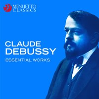 Claude Debussy: Essential Works — Клод Дебюсси