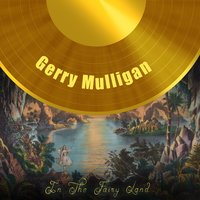 In The Fairy Land — Gerry Mulligan