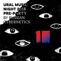 Ural Music Night 2018 Pre-Party by Russian Cybernetics — сборник