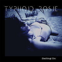 Sailing On — Typhoid Rosie