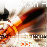 Faded Remix — Josh H
