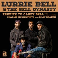 Tribute to Carey Bell — Lurrie Bell, Lurrie Bell & The Bell Dynasty, The Bell Dynasty