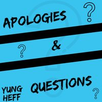 Apologies & Questions — Yung Heff