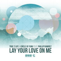 Lay Your Love on Me — True 2 Life, Circle of Funk