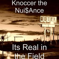 Its Real in the Field — Knoccer The Nui$ance