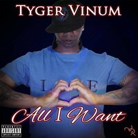 All I Want — Tyger Vinum feat. Tone Jonez, Tone Jonez, Tyger Vinum