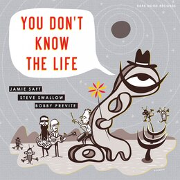 You Don't Know the Life — Jamie Saft, Steve Swallow, Bobby Previte