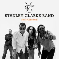 The Message — The Stanley Clarke Band
