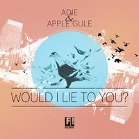 Would I Lie to You — Adie & Apple Gule