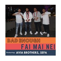 Fai Mai Nei — Bad Enough, Sefa, Avia Brothers