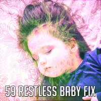 59 Restless Baby Fix — Rest & Relax Nature Sounds Artists