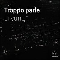 Troppo parle — Lilyung