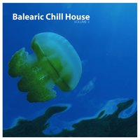 Balearic Chill House Vol.03 — сборник