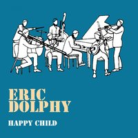 Happy Childs — Eric Dolphy Quartet
