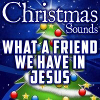 What a Friend We Have In Jesus (Intro) — Christmas Sounds