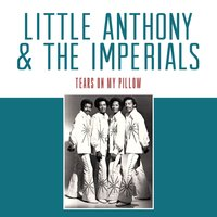 Tears on My Pillow — The Imperials, Little Anthony, Little Anthony | The Imperials