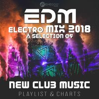 EDM Electro Mix 2018 a Selection of New Club Music, Playlist & Charts — сборник