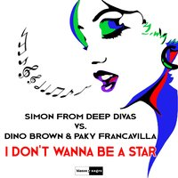 I Don't Wanna Be a Star — Simon From Deep Divas, Dino Brown, Paky Francavilla