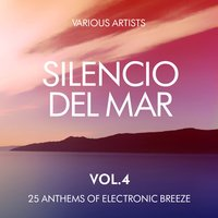 Silencio Del Mar (25 Anthems of Electronic Breeze), Vol. 4 — сборник