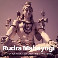 Rudra Mahayogi (Music For Yoga, Soul Cleansing & Relaxation) — сборник