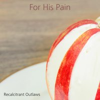 For His Pain — Recalcitrant Outlaws