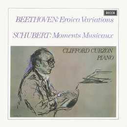Beethoven: Eroica Variations / Schubert: Moments Musicaux / Britten: Introduction & Rondo alla burlesca; Mazurka elegiaca — Sir Clifford Curzon