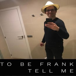 Tell Me — To Be Frank