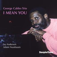 I Mean You — George Cables, Adam Nussbaum, Jay Anderson