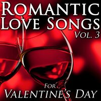 Romantic Love Songs for Valentine's Day, Vol. 3 — Love Songs