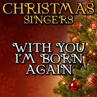 With You I'm Born Again — Christmas Singers