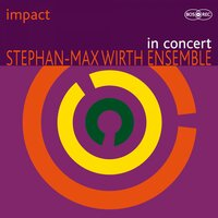 Impact - In Concert — Stephan-Max Wirth Ensemble