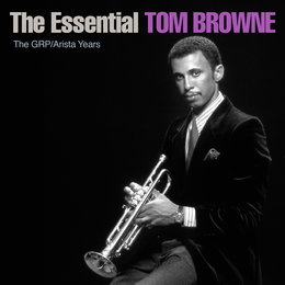 The Essential Tom Browne - The GRP/Arista Years — Tom Browne
