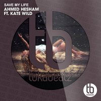 Save My Life — Kate Wild, Ahmed Hesham