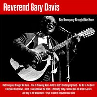 Bad Company Brought Me Here — Reverend Gary Davis