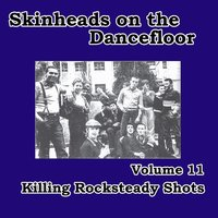 Skinheads on the Dancefloor, Vol. 11 - Killing Rocksteady Shots — сборник