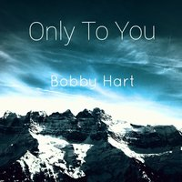 Only to You — Bobby Hart