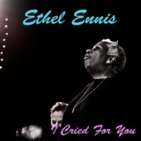 I Cried For You — Ethel Ennis