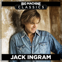 Big Machine Classics — Jack Ingram