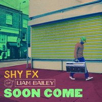 Soon Come — Liam Bailey, Shy Fx