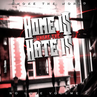 Home Is Where The Hate Is No Love Vol.2 — Smoke the World