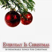 Everyday is Christmas - 50 Memorable Songs for Christmas — сборник