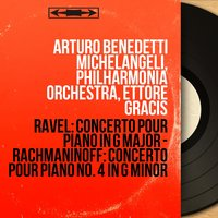 Ravel: Concerto pour piano in G Major - Rachmaninoff: Concerto pour piano No. 4 in G Minor — Arturo Benedetti Michelangeli, Ettore Gracis, Arturo Benedetti Michelangeli, Philharmonia Orchestra, Ettore Gracis, Сергей Васильевич Рахманинов