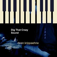 Dig That Crazy Sound — Dean Krippaehne