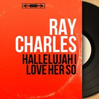 Hallelujah I Love Her So — Ray Charles, The Raelets