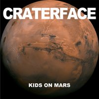 Kids on Mars — CRATERFACE