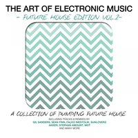 The Art of Electronic Music - Future House Edition, Vol. 2 — сборник
